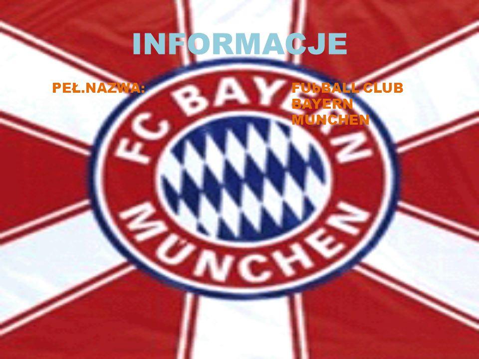 INFORMACJE PEŁ.NAZWA: FUbBALL CLUB BAYERN MUNCHEN