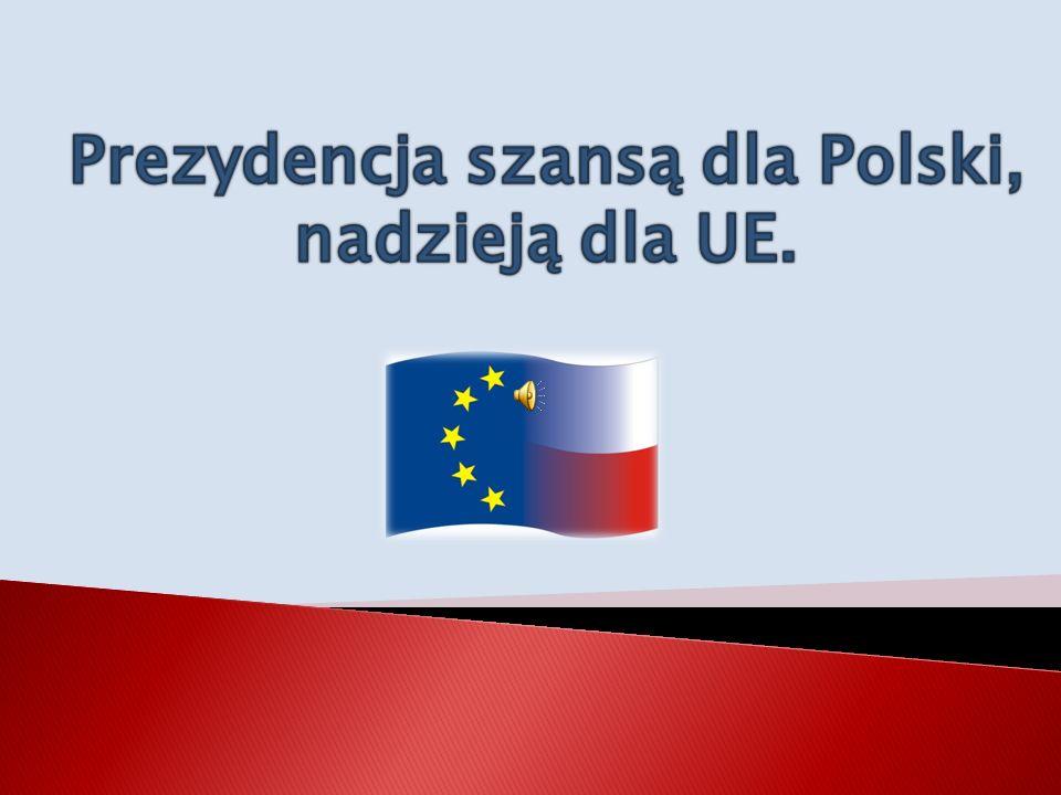 Prezydencja szansą dla Polski, nadzieją dla UE.