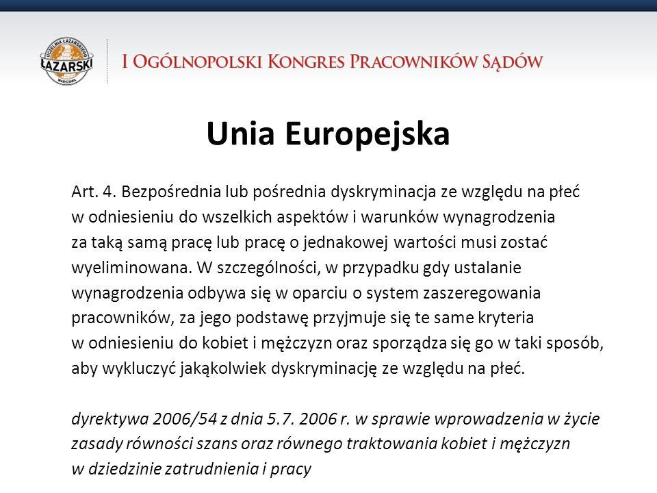 Unia Europejska Art. 4. Bezpośrednia lub pośrednia dyskryminacja ze względu na płeć. w odniesieniu do wszelkich aspektów i warunków wynagrodzenia.