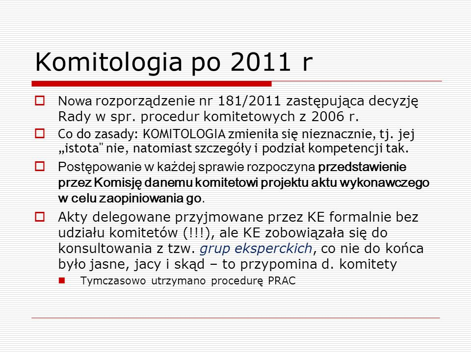 Komitologia po 2011 rNowa rozporządzenie nr 181/2011 zastępująca decyzję Rady w spr. procedur komitetowych z 2006 r.