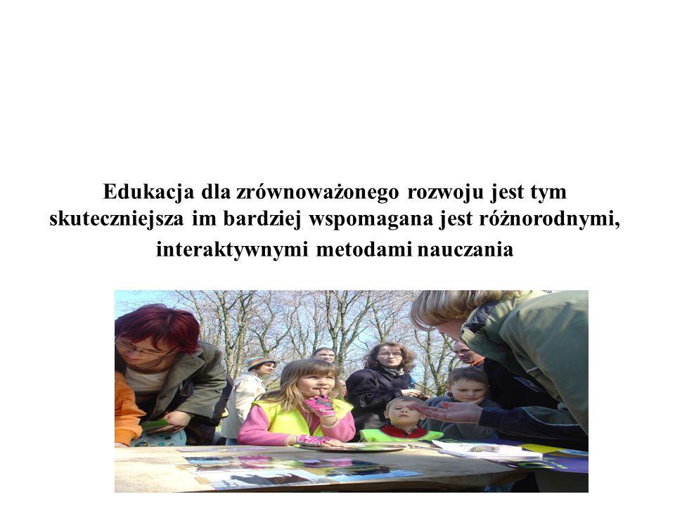 Edukacja dla zrównoważonego rozwoju jest tym skuteczniejsza im bardziej wspomagana jest różnorodnymi, interaktywnymi metodami nauczania