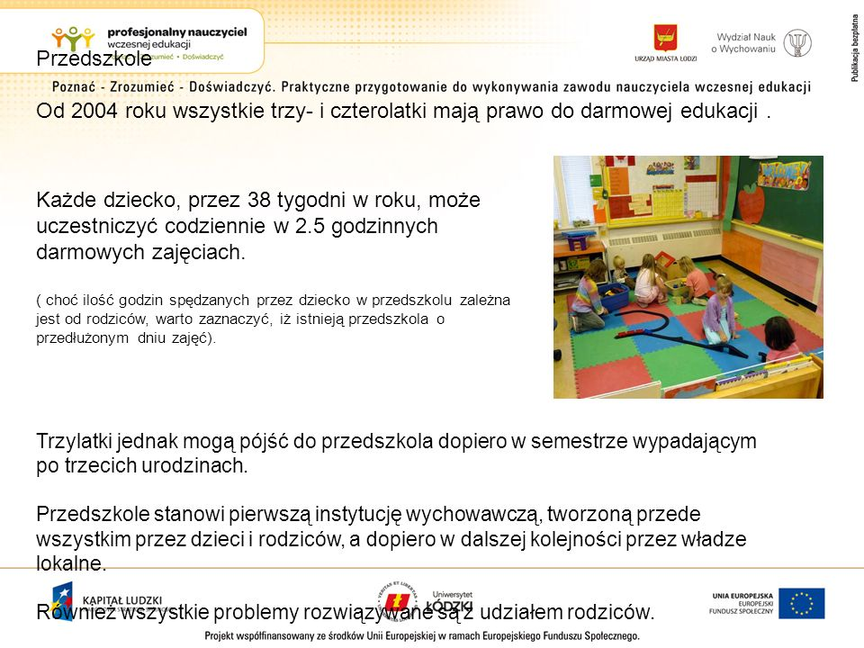 PrzedszkoleOd 2004 roku wszystkie trzy- i czterolatki mają prawo do darmowej edukacji .
