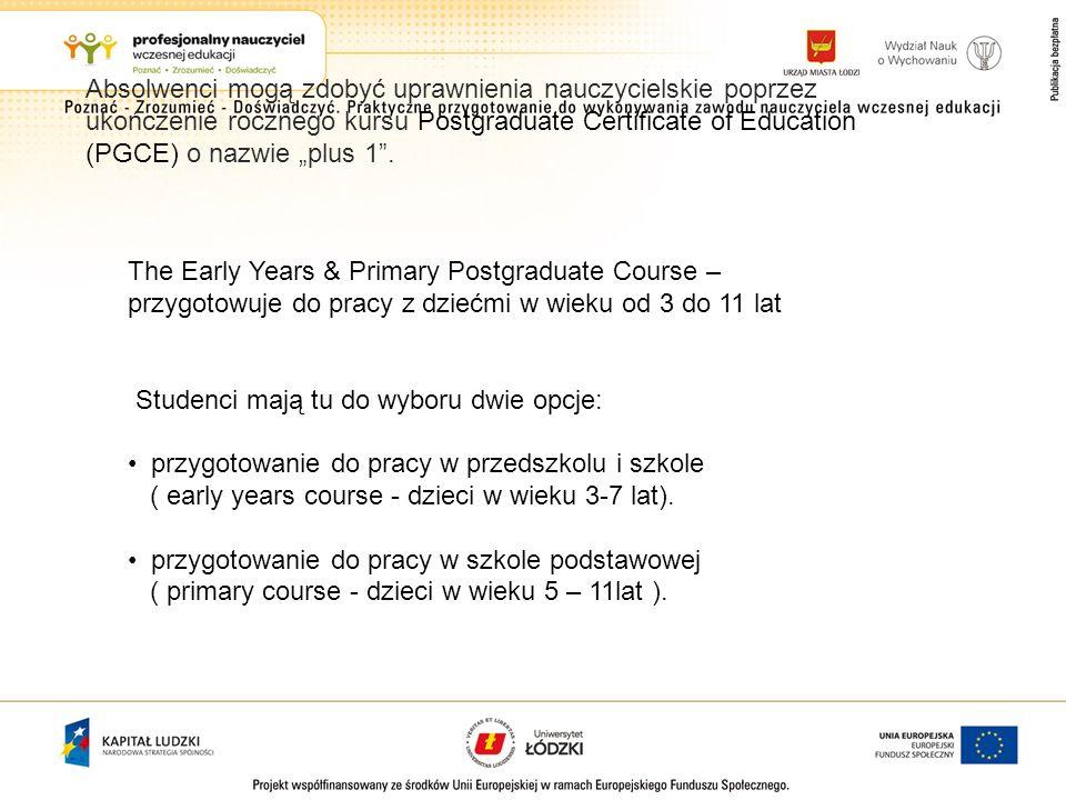"""Absolwenci mogą zdobyć uprawnienia nauczycielskie poprzez ukończenie rocznego kursu Postgraduate Certificate of Education (PGCE) o nazwie """"plus 1 ."""