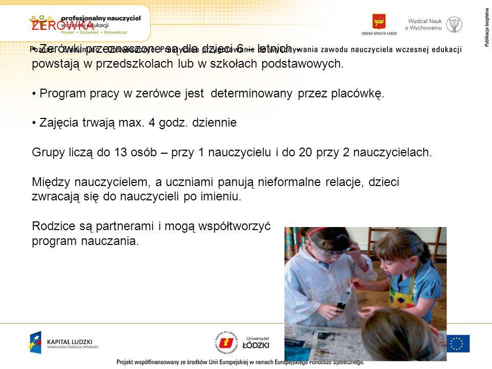 ZERÓWKAZerówki przeznaczone są dla dzieci 6 – letnich - powstają w przedszkolach lub w szkołach podstawowych.