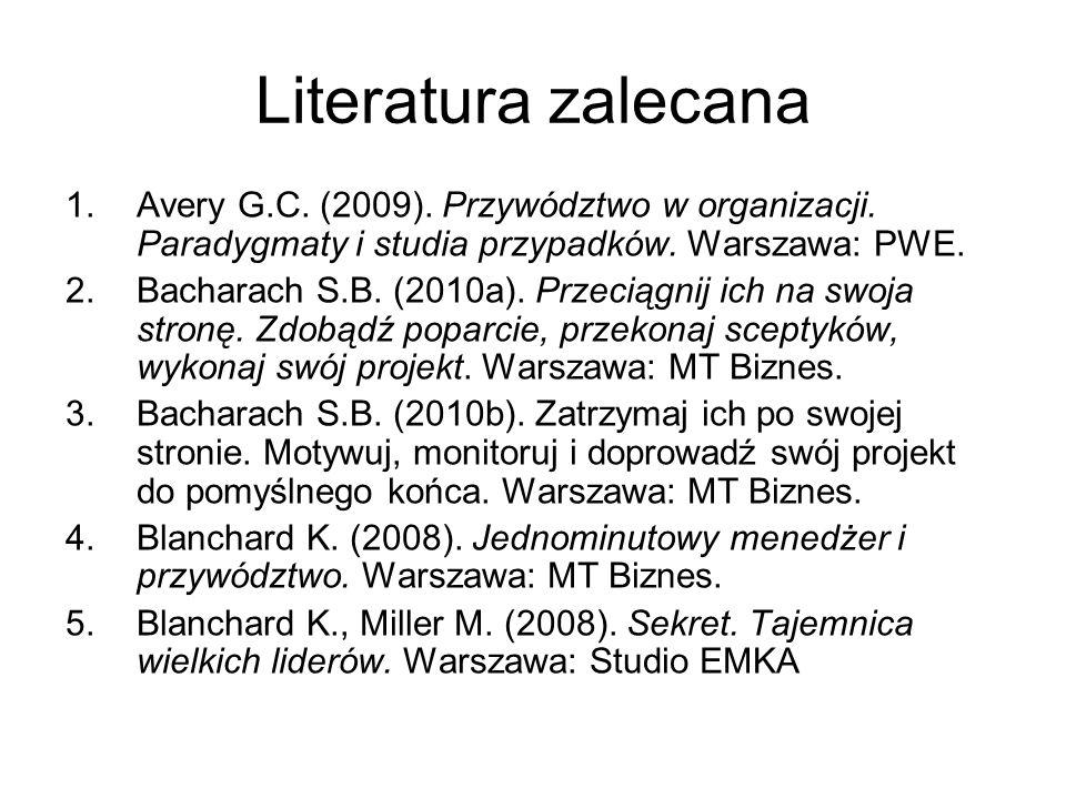 Literatura zalecanaAvery G.C. (2009). Przywództwo w organizacji. Paradygmaty i studia przypadków. Warszawa: PWE.