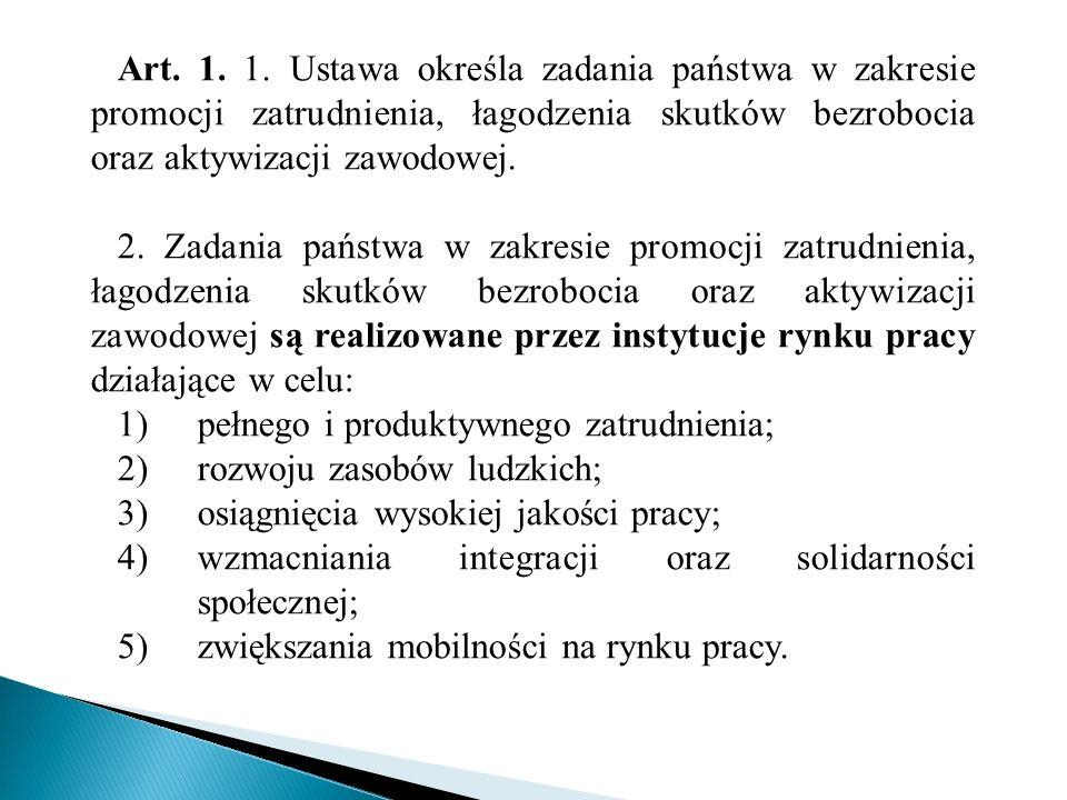 Art. 1. 1. Ustawa określa zadania państwa w zakresie promocji zatrudnienia, łagodzenia skutków bezrobocia oraz aktywizacji zawodowej.