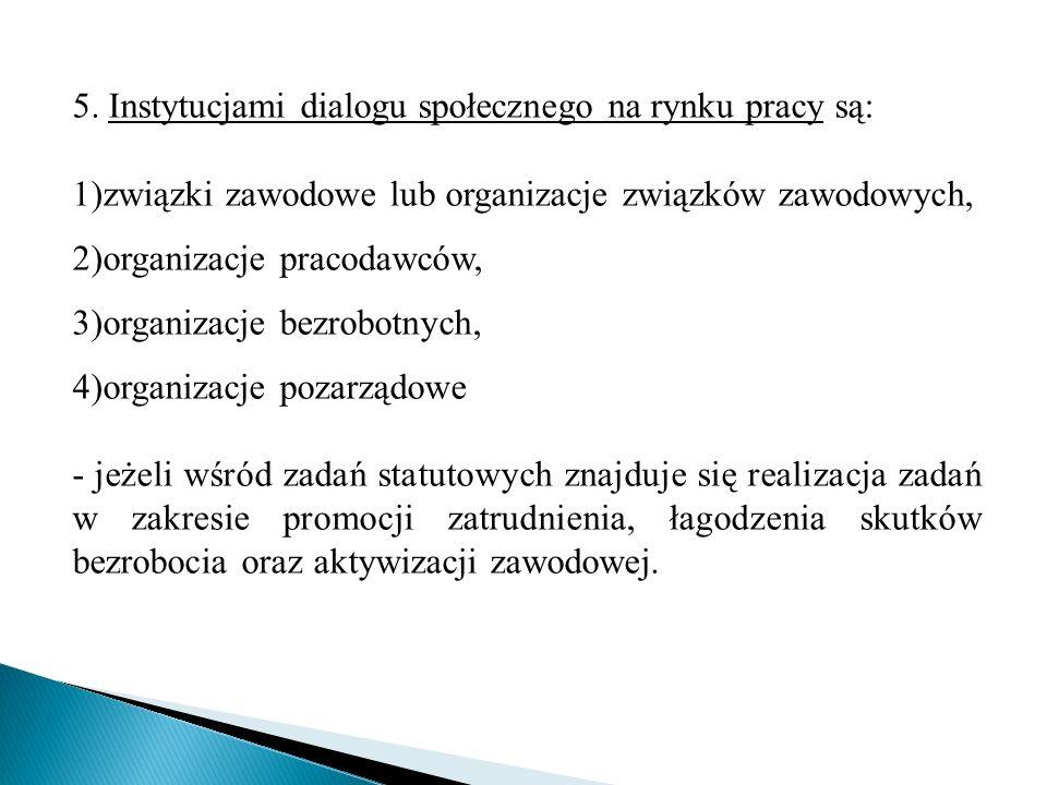 5. Instytucjami dialogu społecznego na rynku pracy są: