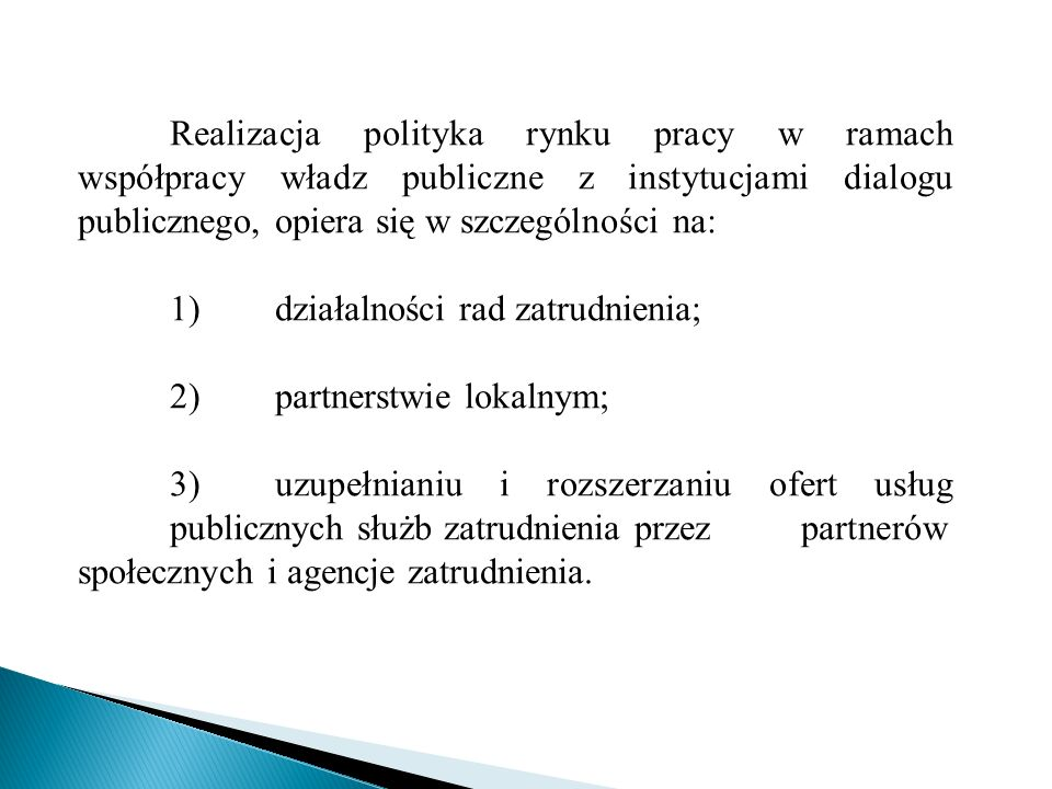 Realizacja polityka rynku pracy w ramach współpracy władz publiczne z instytucjami dialogu publicznego, opiera się w szczególności na: