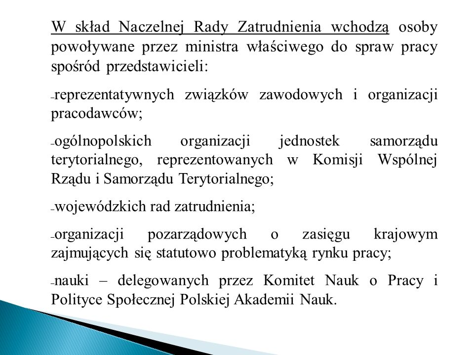 W skład Naczelnej Rady Zatrudnienia wchodzą osoby powoływane przez ministra właściwego do spraw pracy spośród przedstawicieli: