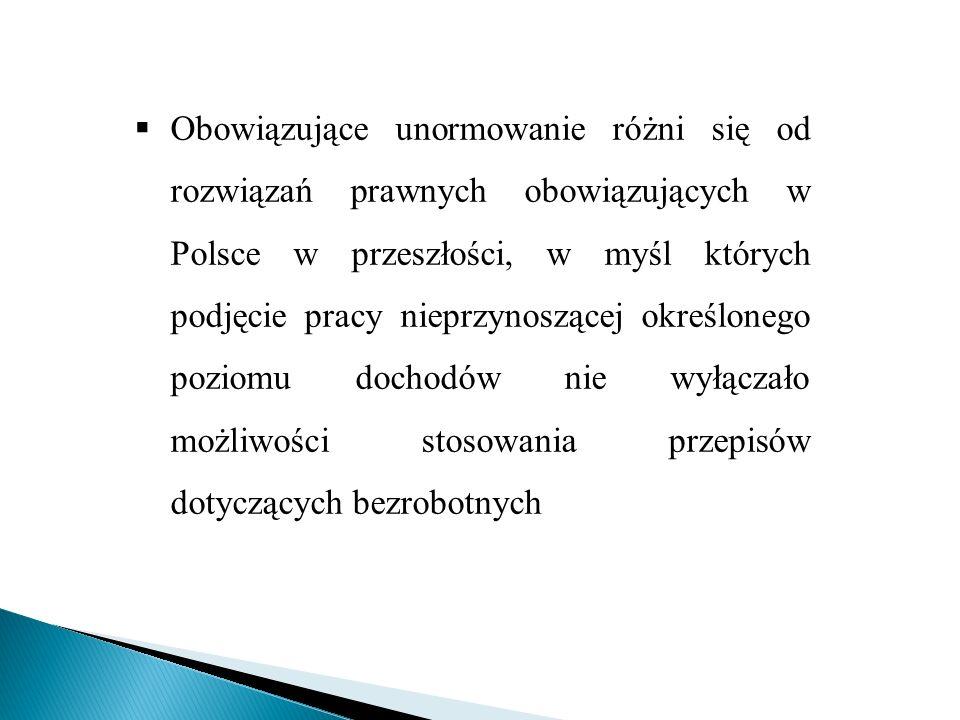 Obowiązujące unormowanie różni się od rozwiązań prawnych obowiązujących w Polsce w przeszłości, w myśl których podjęcie pracy nieprzynoszącej określonego poziomu dochodów nie wyłączało możliwości stosowania przepisów dotyczących bezrobotnych