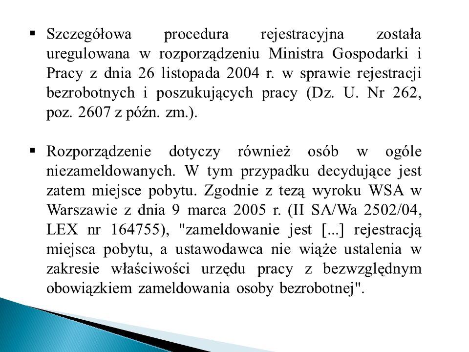 Szczegółowa procedura rejestracyjna została uregulowana w rozporządzeniu Ministra Gospodarki i Pracy z dnia 26 listopada 2004 r. w sprawie rejestracji bezrobotnych i poszukujących pracy (Dz. U. Nr 262, poz. 2607 z późn. zm.).