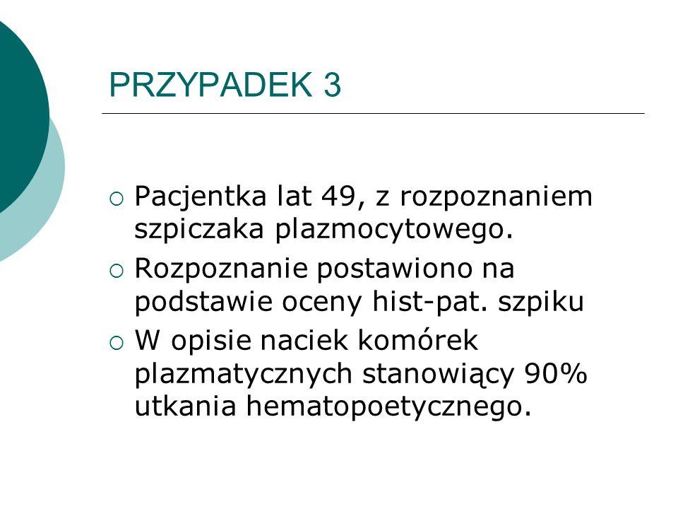 PRZYPADEK 3 Pacjentka lat 49, z rozpoznaniem szpiczaka plazmocytowego.