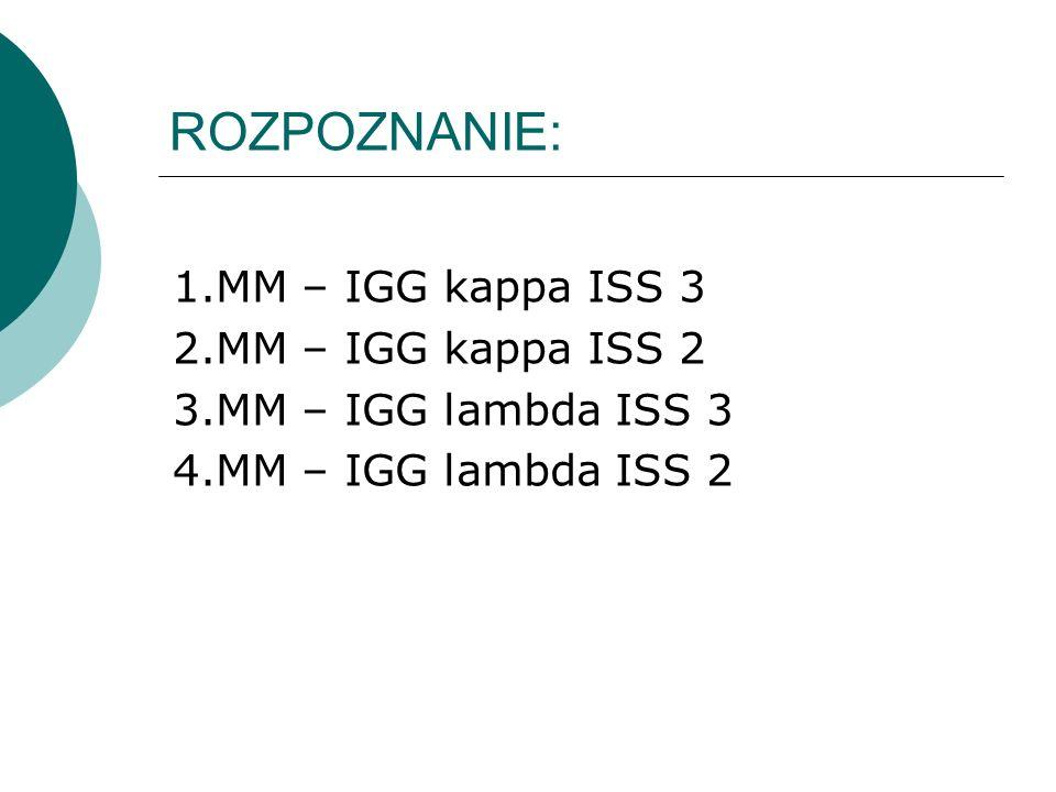 ROZPOZNANIE: 1.MM – IGG kappa ISS 3 2.MM – IGG kappa ISS 2