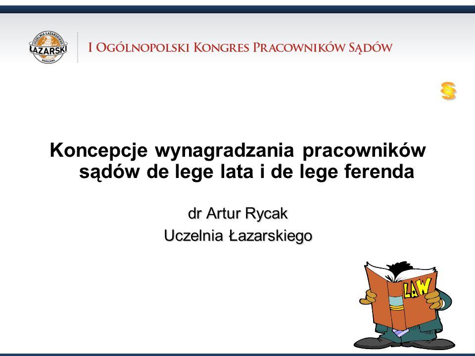31.10.12 § Koncepcje wynagradzania pracowników sądów de lege lata i de lege ferenda. dr Artur Rycak.