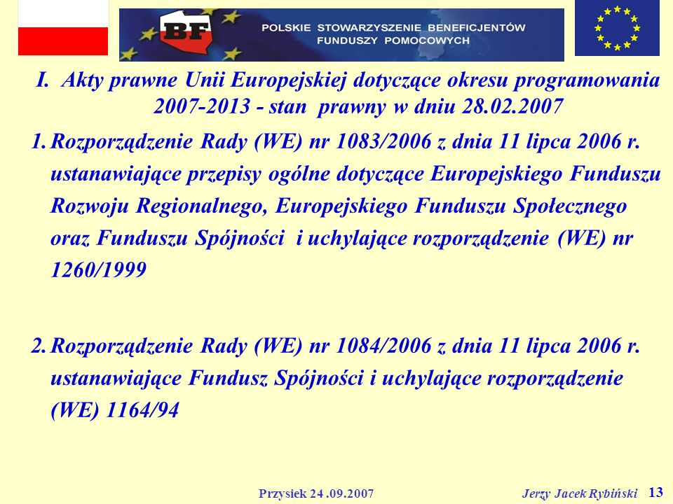 I. Akty prawne Unii Europejskiej dotyczące okresu programowania 2007-2013 - stan prawny w dniu 28.02.2007