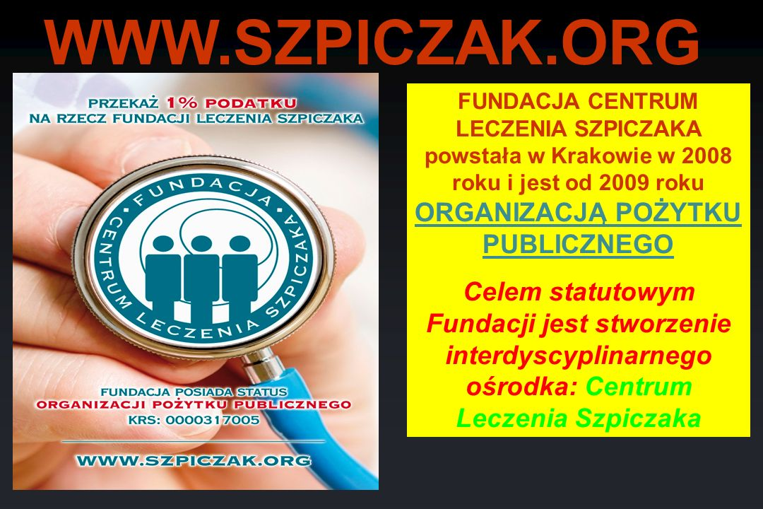 WWW.SZPICZAK.ORG FUNDACJA CENTRUM LECZENIA SZPICZAKA powstała w Krakowie w 2008 roku i jest od 2009 roku ORGANIZACJĄ POŻYTKU PUBLICZNEGO.