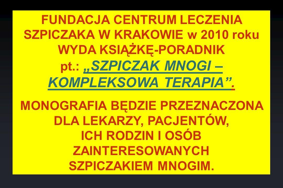 """FUNDACJA CENTRUM LECZENIA SZPICZAKA W KRAKOWIE w 2010 roku WYDA KSIĄŻKĘ-PORADNIK pt.: """"SZPICZAK MNOGI – KOMPLEKSOWA TERAPIA ."""