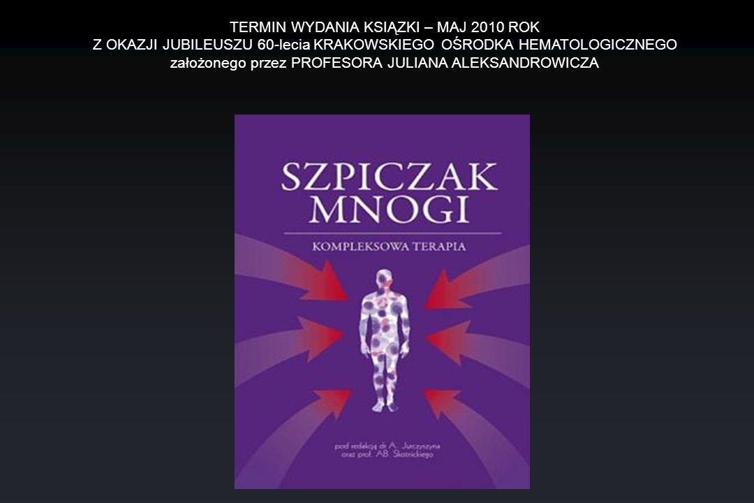 TERMIN WYDANIA KSIĄZKI – MAJ 2010 ROK Z OKAZJI JUBILEUSZU 60-lecia KRAKOWSKIEGO OŚRODKA HEMATOLOGICZNEGO założonego przez PROFESORA JULIANA ALEKSANDROWICZA