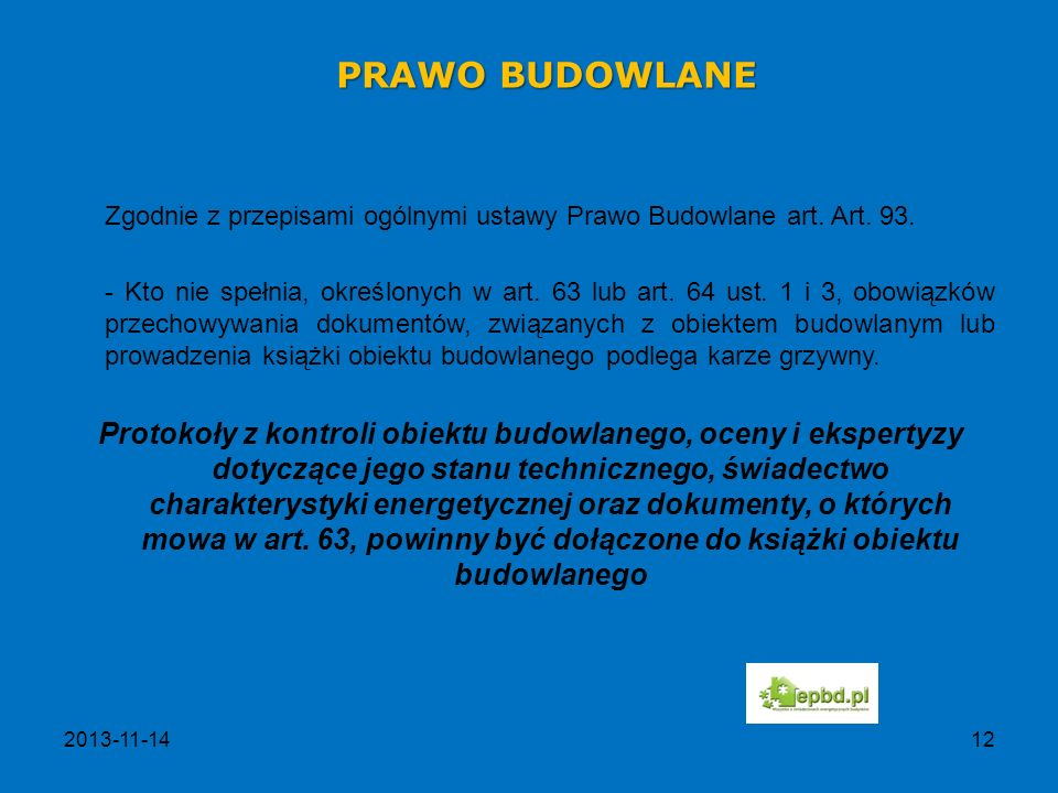 PRAWO BUDOWLANE Zgodnie z przepisami ogólnymi ustawy Prawo Budowlane art. Art. 93.
