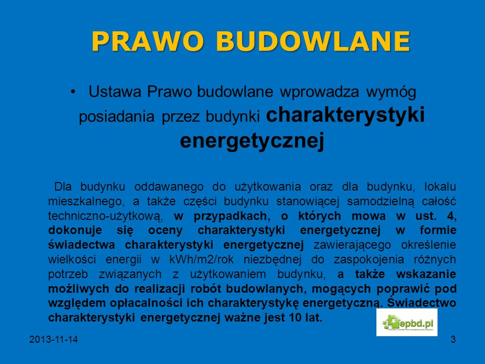 PRAWO BUDOWLANE Ustawa Prawo budowlane wprowadza wymóg posiadania przez budynki charakterystyki energetycznej.