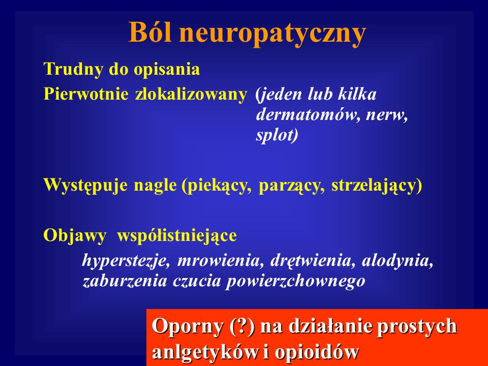 Ból neuropatycznyTrudny do opisania.