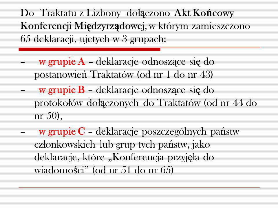 Do Traktatu z Lizbony dołączono Akt Końcowy Konferencji Międzyrządowej, w którym zamieszczono 65 deklaracji, ujetych w 3 grupach: