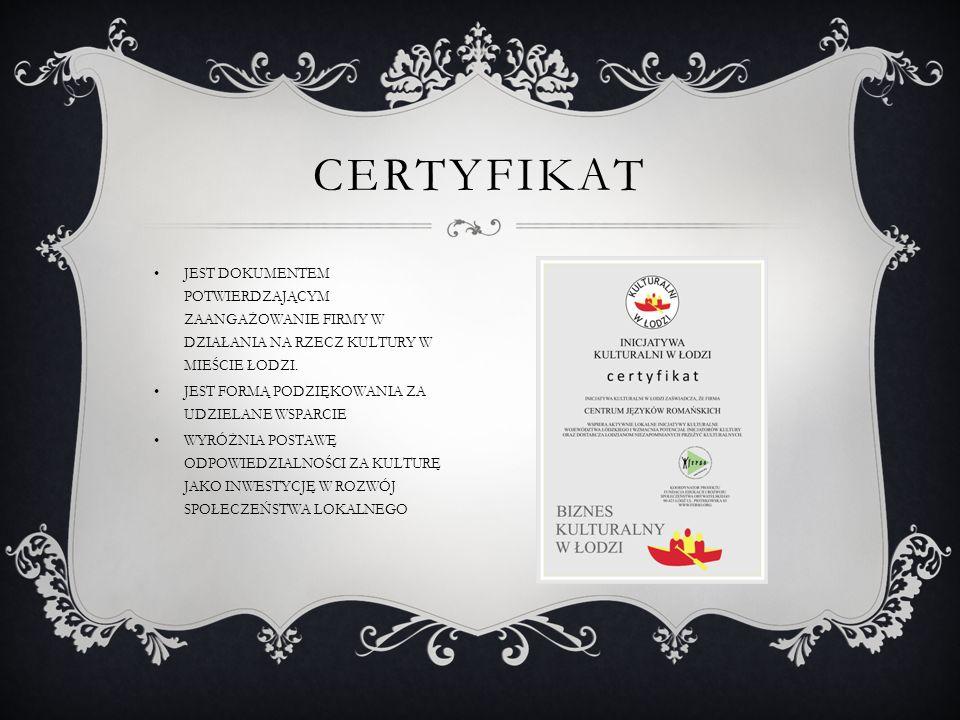 certyfikat JEST DOKUMENTEM POTWIERDZAJĄCYM ZAANGAŻOWANIE FIRMY W DZIAŁANIA NA RZECZ KULTURY W MIEŚCIE ŁODZI.