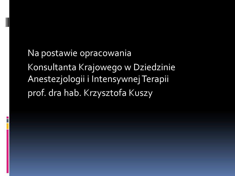 Na postawie opracowania Konsultanta Krajowego w Dziedzinie Anestezjologii i Intensywnej Terapii prof.