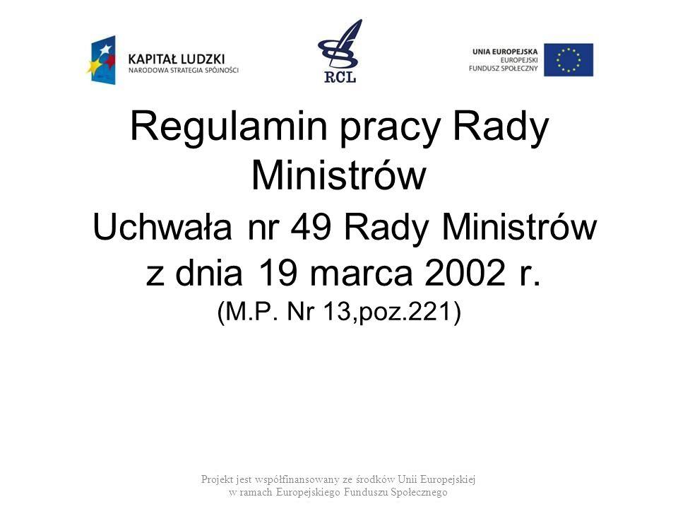 Regulamin pracy Rady Ministrów Uchwała nr 49 Rady Ministrów z dnia 19 marca 2002 r. (M.P. Nr 13,poz.221)