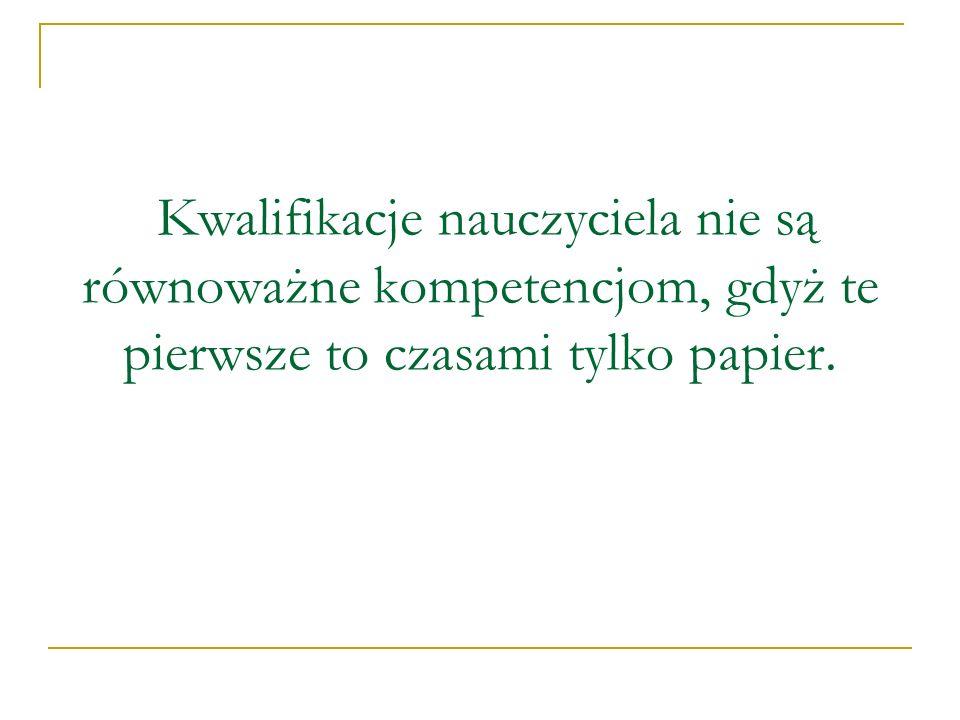 Kwalifikacje nauczyciela nie są równoważne kompetencjom, gdyż te pierwsze to czasami tylko papier.