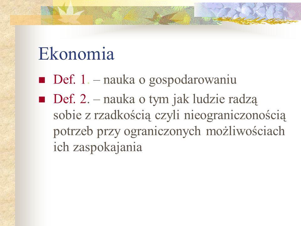 Ekonomia Def. 1. – nauka o gospodarowaniu