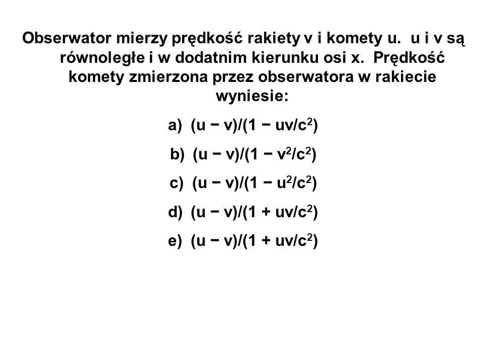Obserwator mierzy prędkość rakiety v i komety u