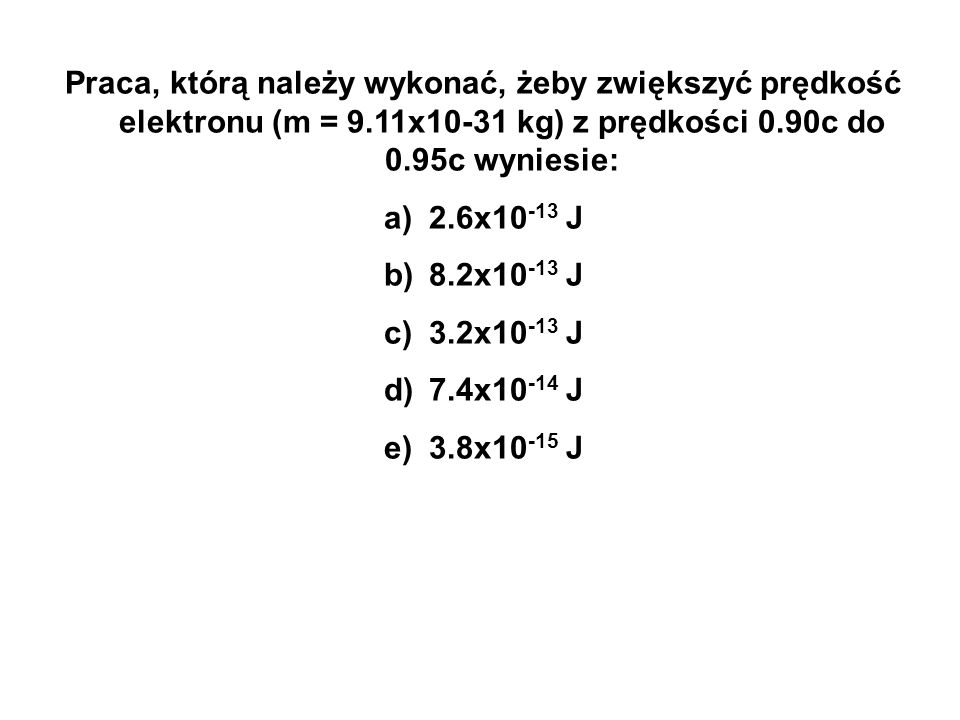 Praca, którą należy wykonać, żeby zwiększyć prędkość elektronu (m = 9