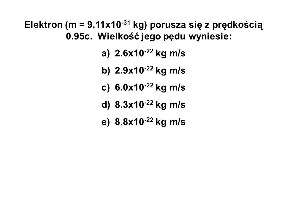 Elektron (m = 9. 11x10-31 kg) porusza się z prędkością 0. 95c