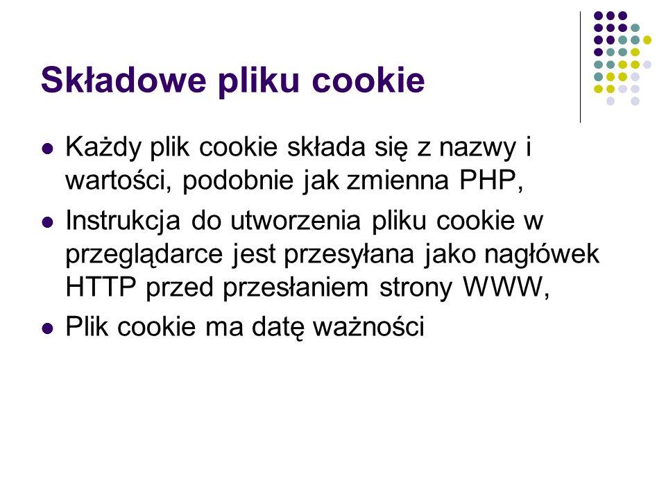 Składowe pliku cookie Każdy plik cookie składa się z nazwy i wartości, podobnie jak zmienna PHP,