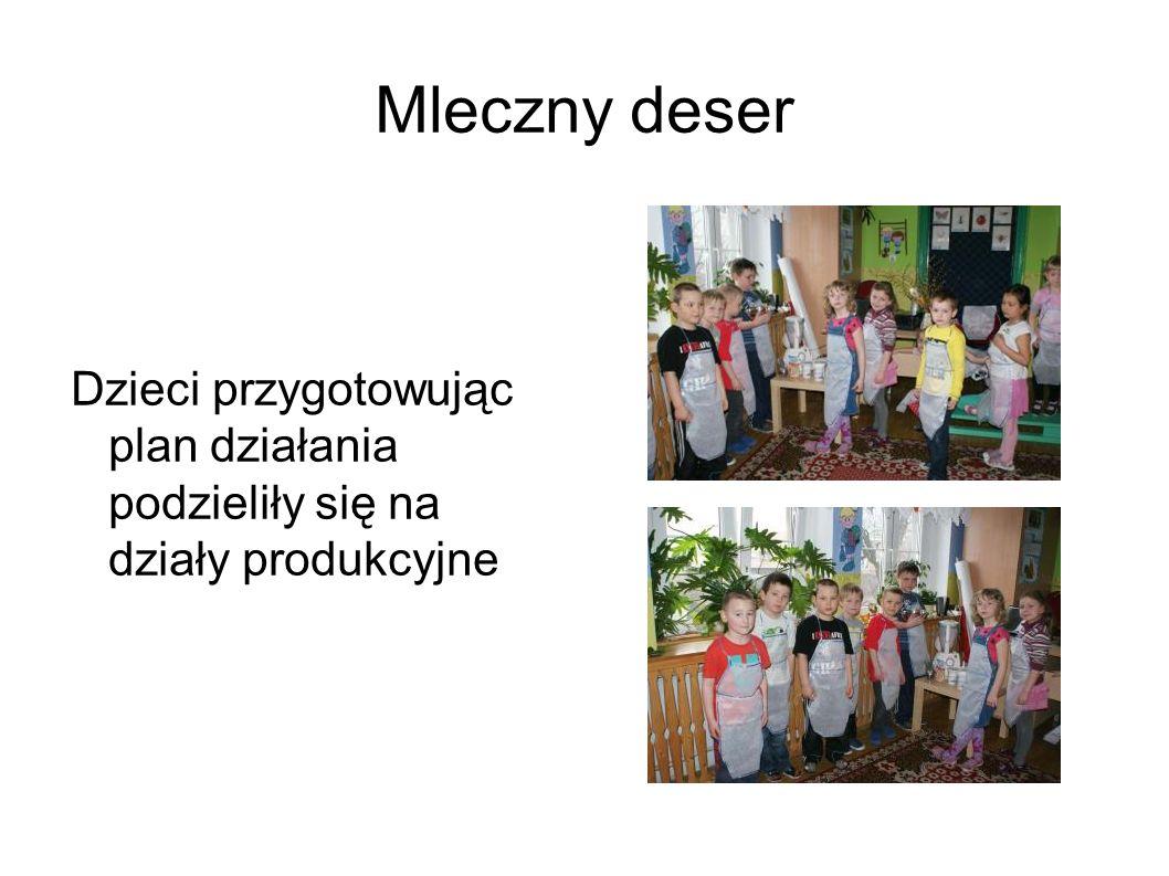 Mleczny deser Dzieci przygotowując plan działania podzieliły się na działy produkcyjne