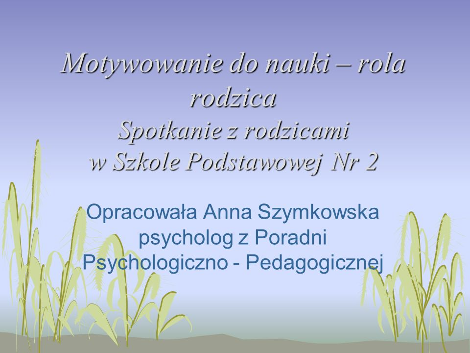 Motywowanie do nauki – rola rodzica Spotkanie z rodzicami w Szkole Podstawowej Nr 2