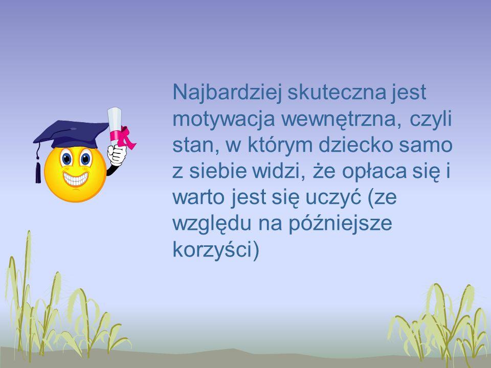 Najbardziej skuteczna jest motywacja wewnętrzna, czyli stan, w którym dziecko samo z siebie widzi, że opłaca się i warto jest się uczyć (ze względu na późniejsze korzyści)