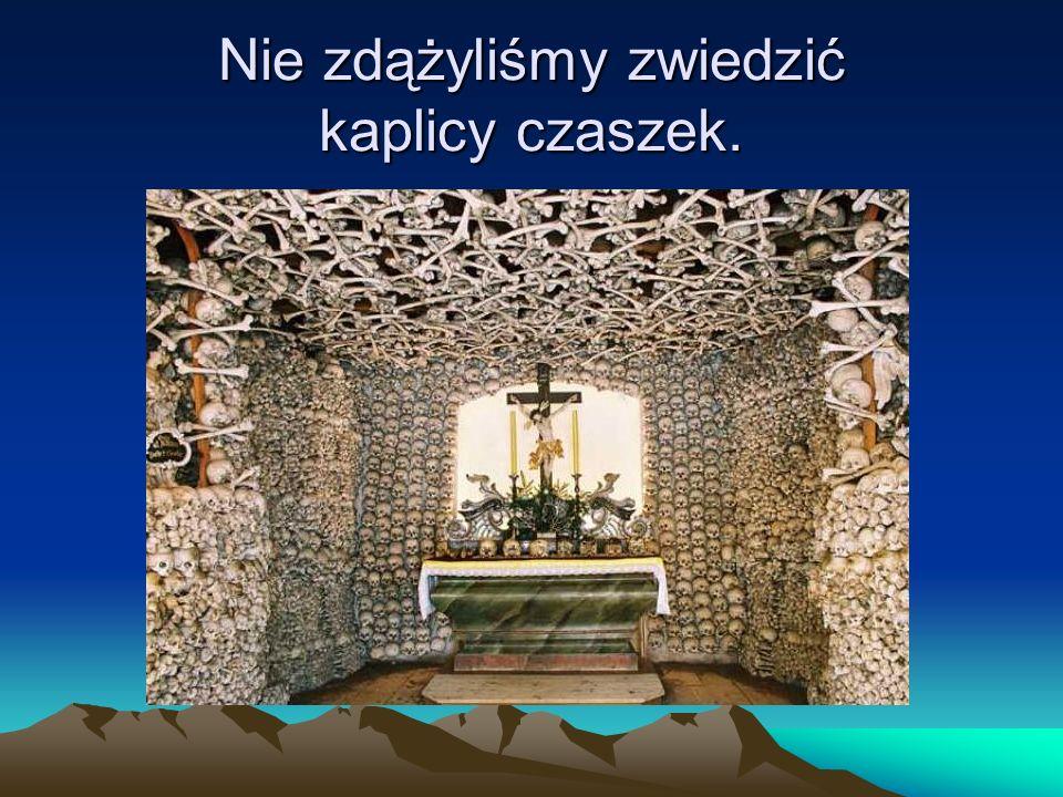 Nie zdążyliśmy zwiedzić kaplicy czaszek.