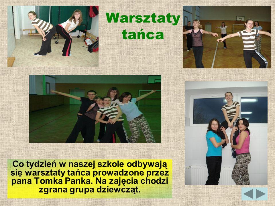 Warsztaty tańca Co tydzień w naszej szkole odbywają się warsztaty tańca prowadzone przez pana Tomka Panka.