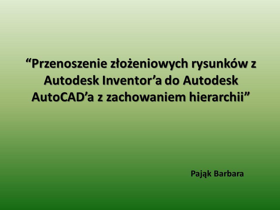 Przenoszenie złożeniowych rysunków z Autodesk Inventor'a do Autodesk AutoCAD'a z zachowaniem hierarchii