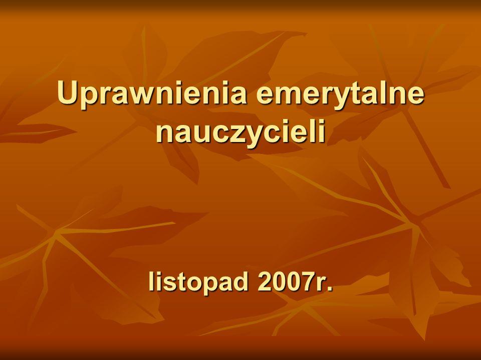 Uprawnienia emerytalne nauczycieli listopad 2007r.