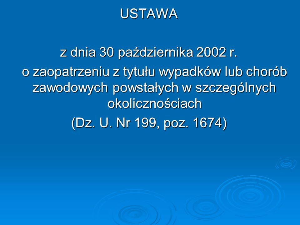 USTAWA z dnia 30 października 2002 r. o zaopatrzeniu z tytułu wypadków lub chorób zawodowych powstałych w szczególnych okolicznościach.