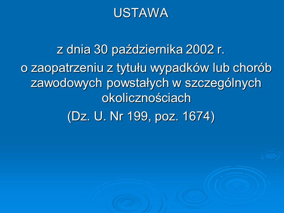 USTAWAz dnia 30 października 2002 r. o zaopatrzeniu z tytułu wypadków lub chorób zawodowych powstałych w szczególnych okolicznościach.
