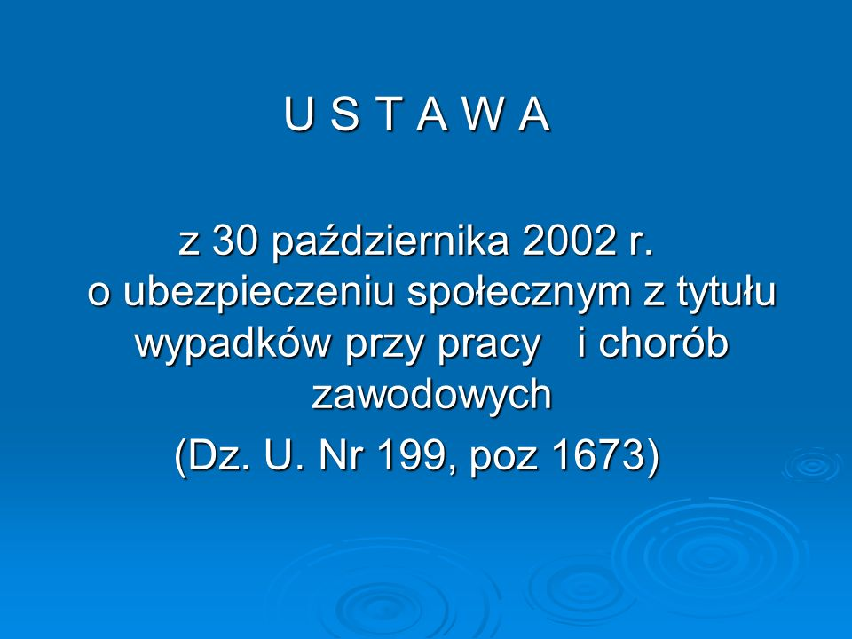 U S T A W Az 30 października 2002 r. o ubezpieczeniu społecznym z tytułu wypadków przy pracy i chorób zawodowych.