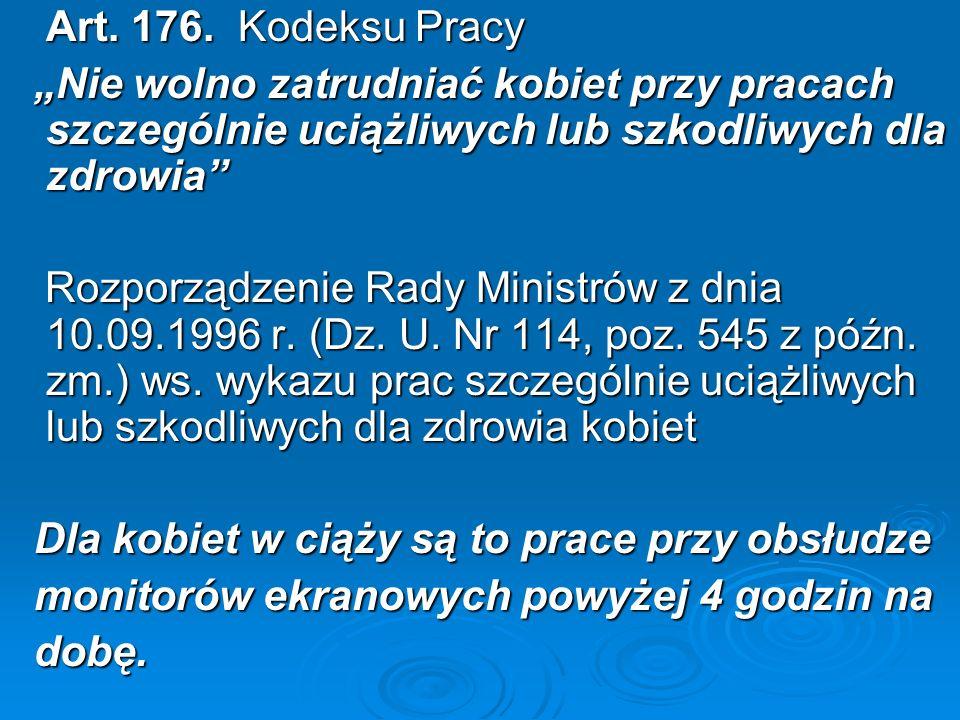 """Art. 176. Kodeksu Pracy""""Nie wolno zatrudniać kobiet przy pracach szczególnie uciążliwych lub szkodliwych dla zdrowia"""