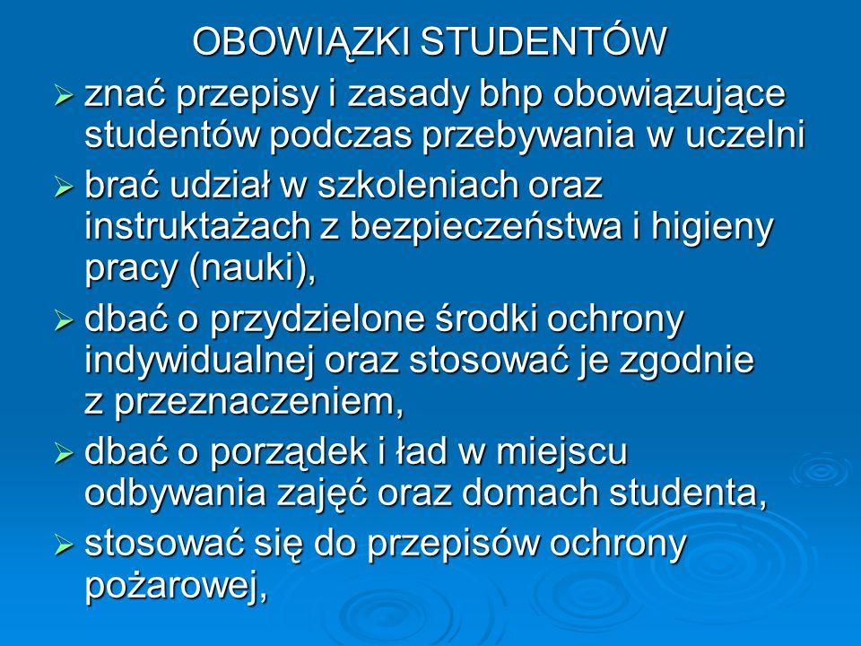 OBOWIĄZKI STUDENTÓWznać przepisy i zasady bhp obowiązujące studentów podczas przebywania w uczelni.