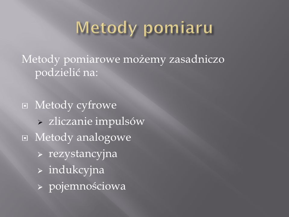 Metody pomiaru Metody pomiarowe możemy zasadniczo podzielić na:
