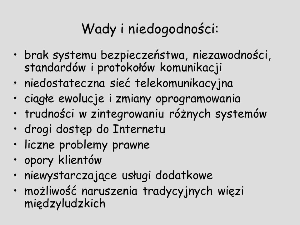 Wady i niedogodności:brak systemu bezpieczeństwa, niezawodności, standardów i protokołów komunikacji.