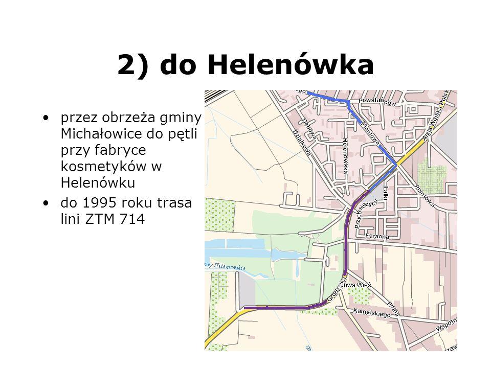 2) do Helenówka przez obrzeża gminy Michałowice do pętli przy fabryce kosmetyków w Helenówku.